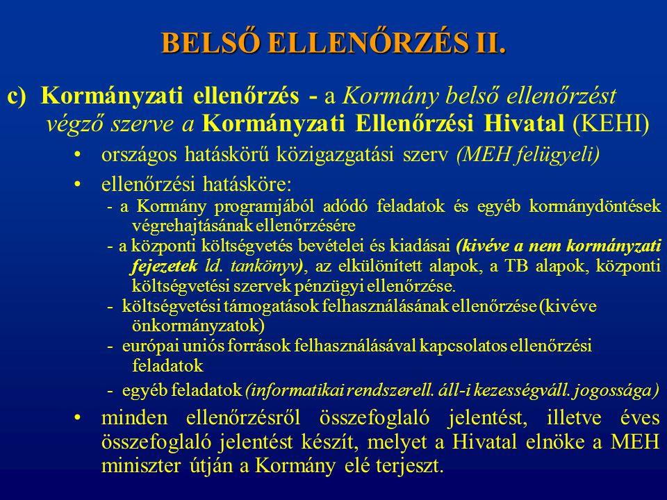 BELSŐ ELLENŐRZÉS II. c) Kormányzati ellenőrzés - a Kormány belső ellenőrzést végző szerve a Kormányzati Ellenőrzési Hivatal (KEHI)