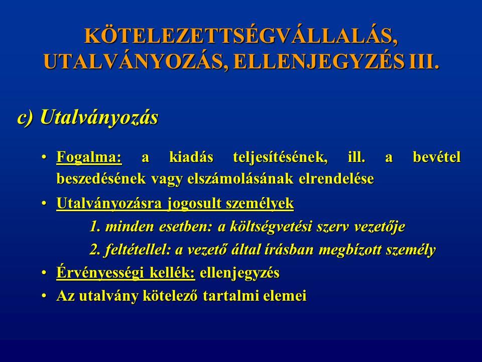 KÖTELEZETTSÉGVÁLLALÁS, UTALVÁNYOZÁS, ELLENJEGYZÉS III.