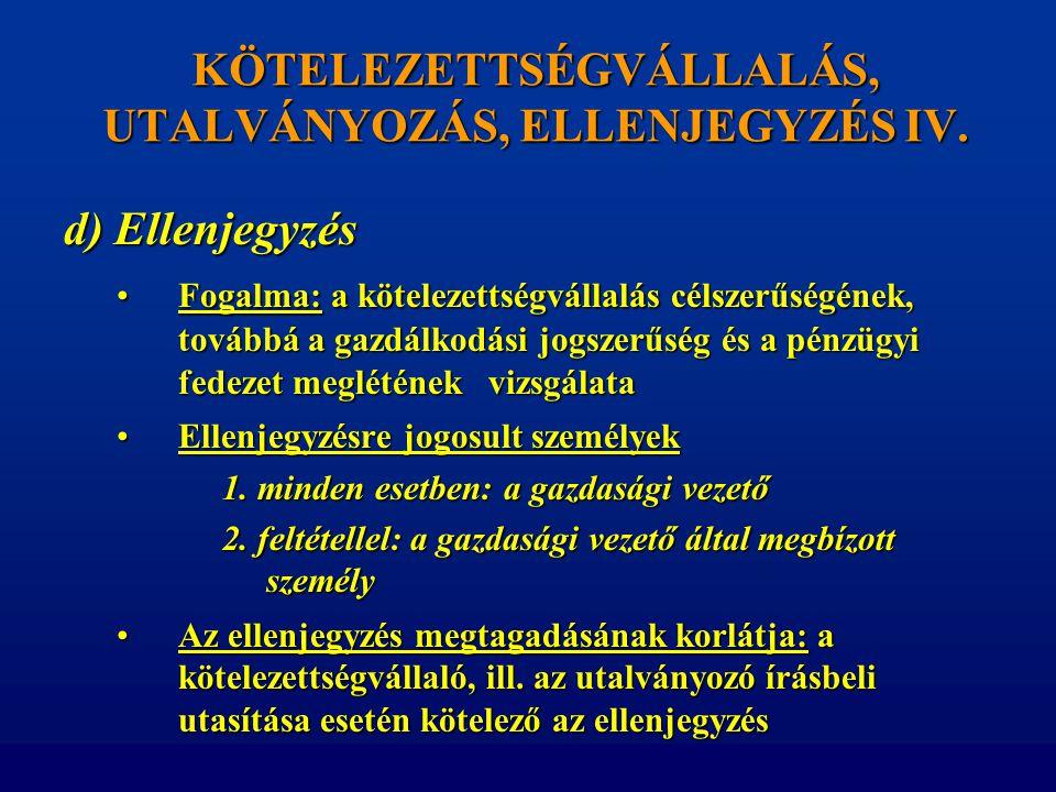 KÖTELEZETTSÉGVÁLLALÁS, UTALVÁNYOZÁS, ELLENJEGYZÉS IV.