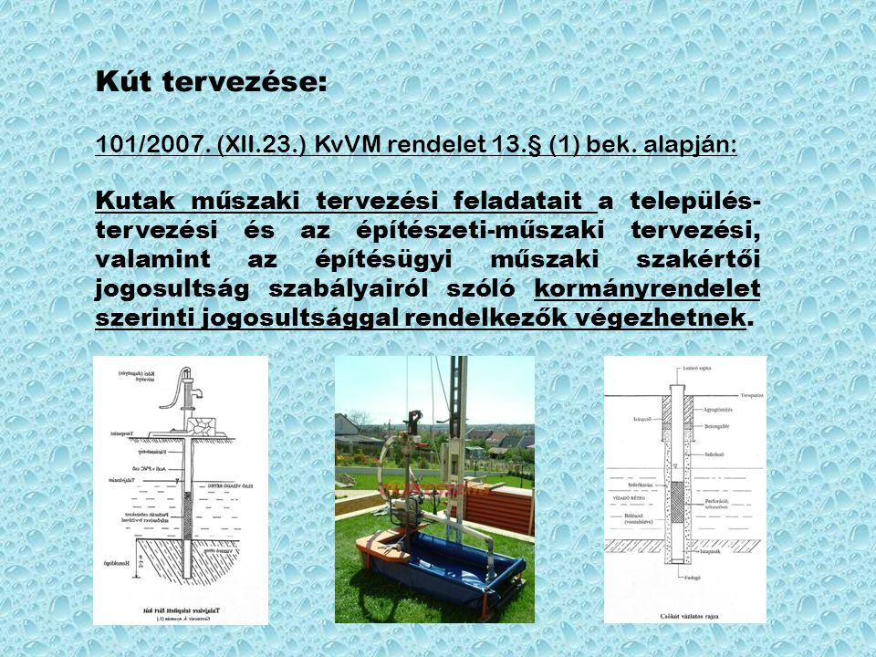 Kút tervezése: 101/2007. (XII.23.) KvVM rendelet 13.§ (1) bek. alapján: