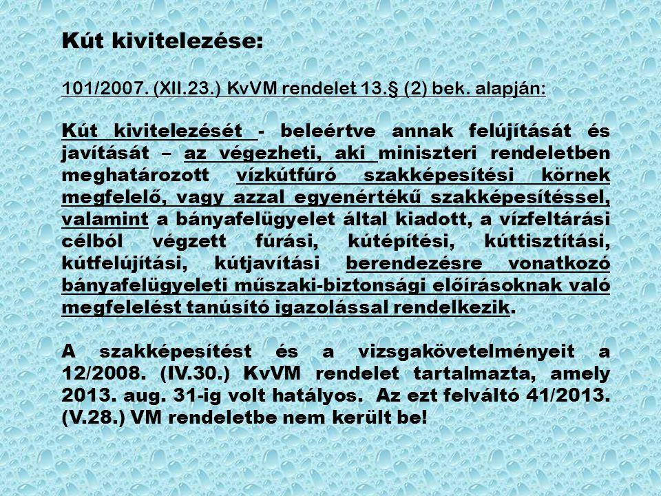 Kút kivitelezése: 101/2007. (XII.23.) KvVM rendelet 13.§ (2) bek. alapján: