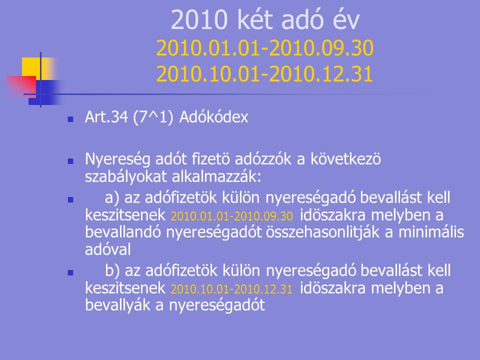 2010 két adó év 2010.01.01-2010.09.30 2010.10.01-2010.12.31 Art.34 (7^1) Adókódex. Nyereség adót fizetö adózzók a következö szabályokat alkalmazzák:
