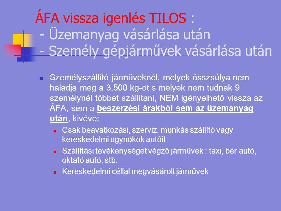 ÁFA vissza igenlés TILOS : - Üzemanyag vásárlása után - Személy gépjárművek vásárlása után