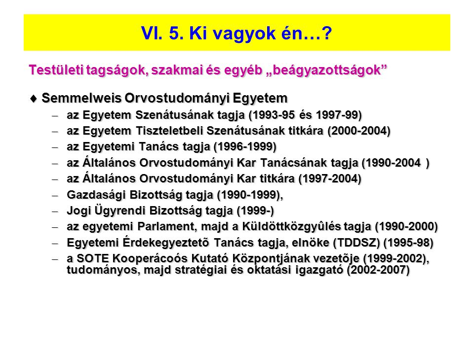 """VI. 5. Ki vagyok én… Testületi tagságok, szakmai és egyéb """"beágyazottságok  Semmelweis Orvostudományi Egyetem."""