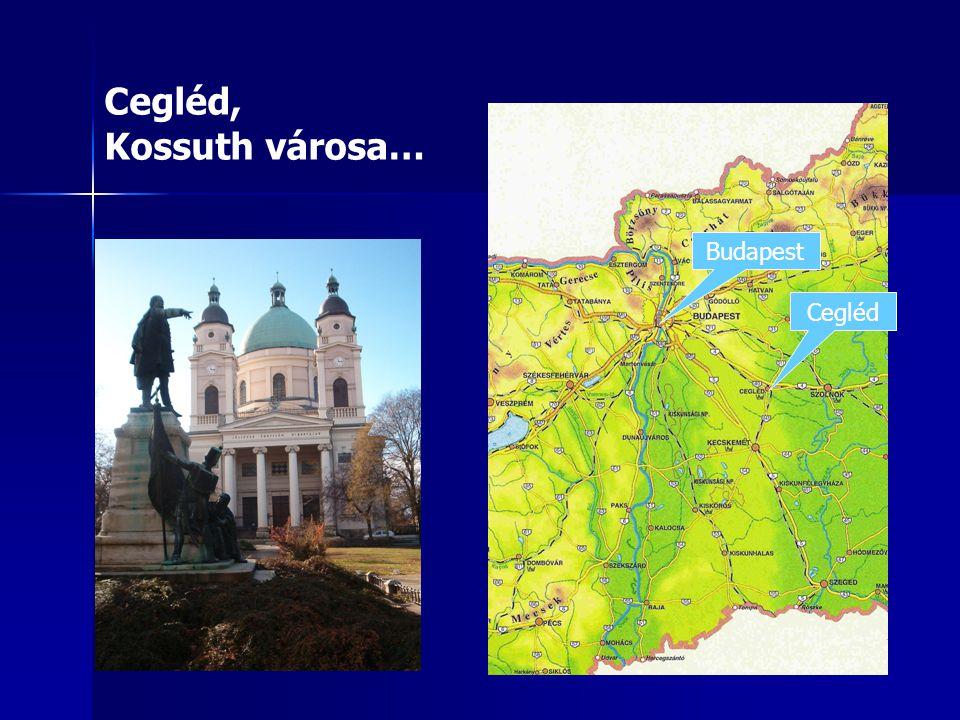 Cegléd, Kossuth városa… Budapest Cegléd