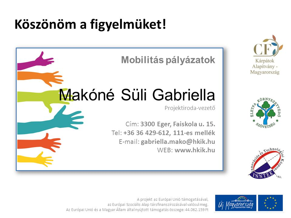 Makóné Süli Gabriella Köszönöm a figyelmüket! Mobilitás pályázatok