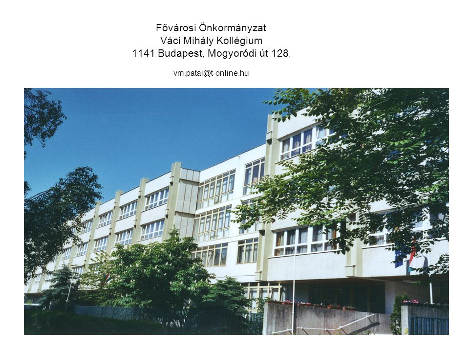 Fővárosi Önkormányzat Váci Mihály Kollégium 1141 Budapest, Mogyoródi út 128. vm.patai@t-online.hu