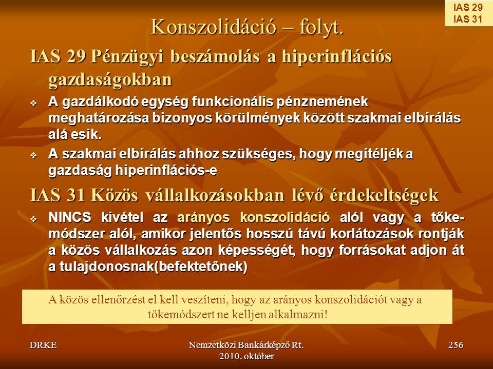 IAS 29 IAS 31. Konszolidáció – folyt. IAS 29 Pénzügyi beszámolás a hiperinflációs gazdaságokban.