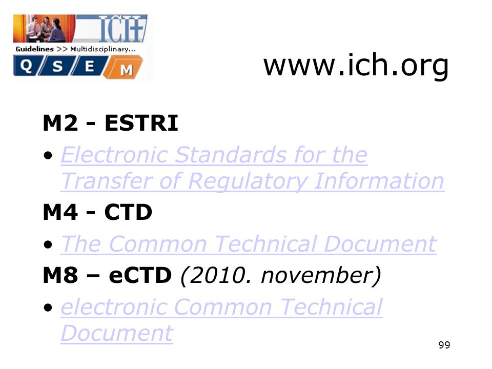 www.ich.org M2 - ESTRI. Electronic Standards for the Transfer of Regulatory Information. M4 - CTD.