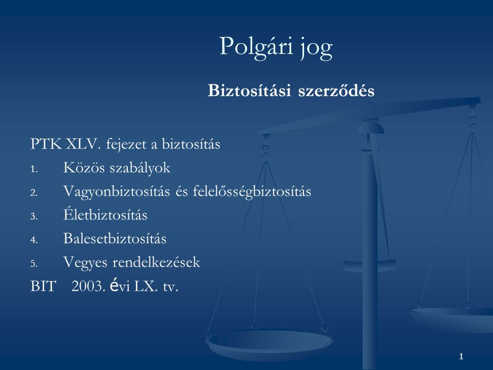 Polgári jog Biztosítási szerződés PTK XLV. fejezet a biztosítás