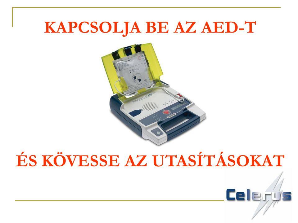 KAPCSOLJA BE AZ AED-T ÉS KÖVESSE AZ UTASÍTÁSOKAT