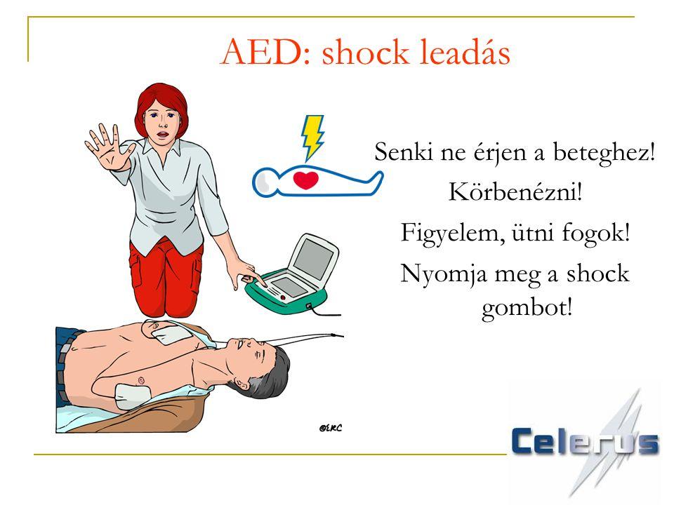 AED: shock leadás Senki ne érjen a beteghez! Körbenézni!