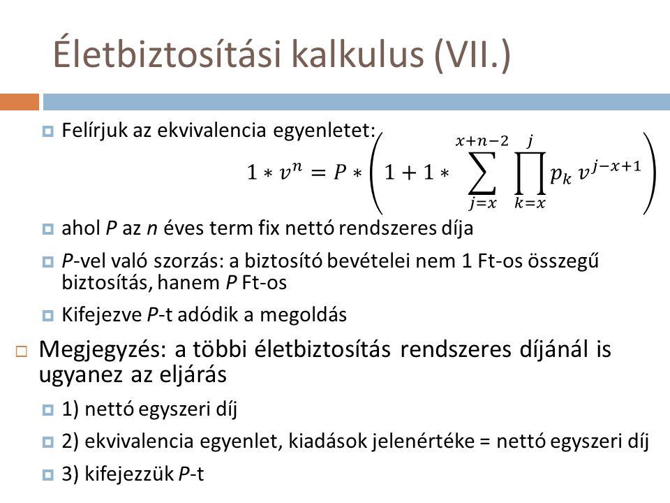 Életbiztosítási kalkulus (VII.)