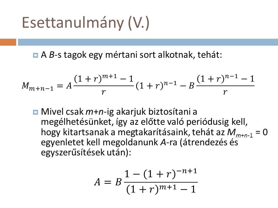 Esettanulmány (V.) 𝐴=𝐵 1− 1+𝑟 −𝑛+1 1+𝑟 𝑚+1 −1