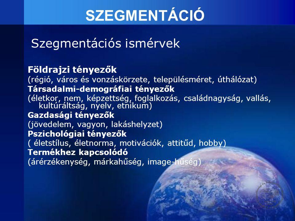 SZEGMENTÁCIÓ Szegmentációs ismérvek Földrajzi tényezők