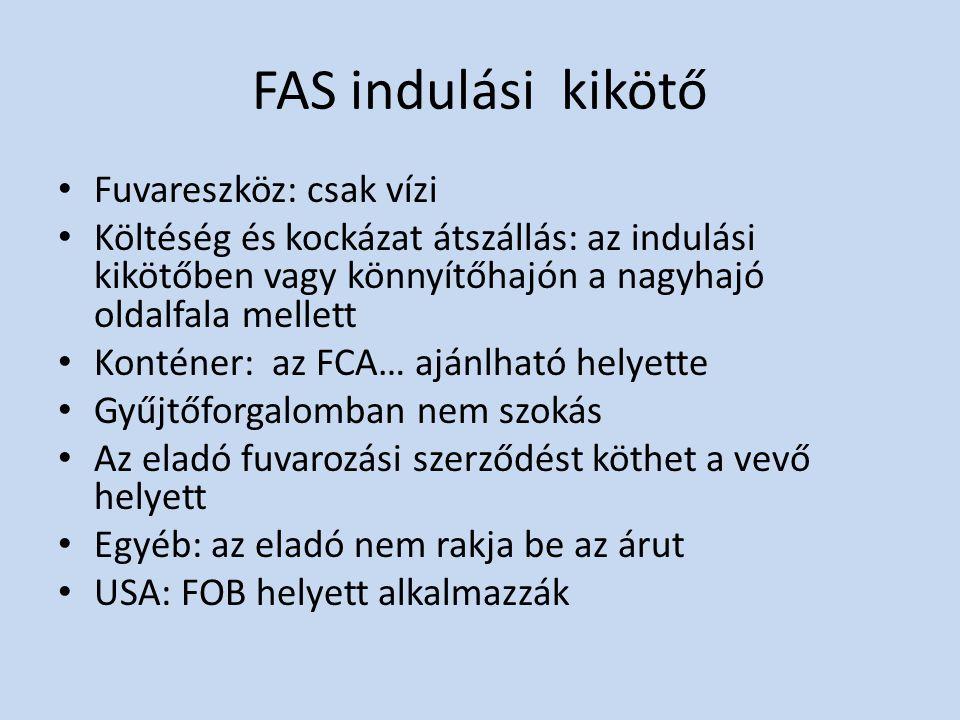 FAS indulási kikötő Fuvareszköz: csak vízi
