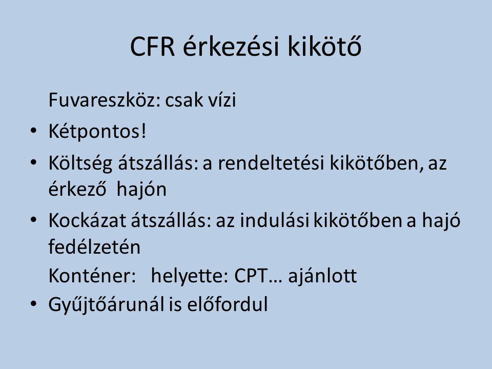 CFR érkezési kikötő Fuvareszköz: csak vízi Kétpontos!