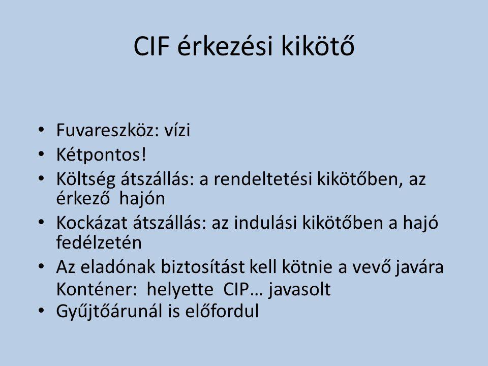 CIF érkezési kikötő Fuvareszköz: vízi Kétpontos!