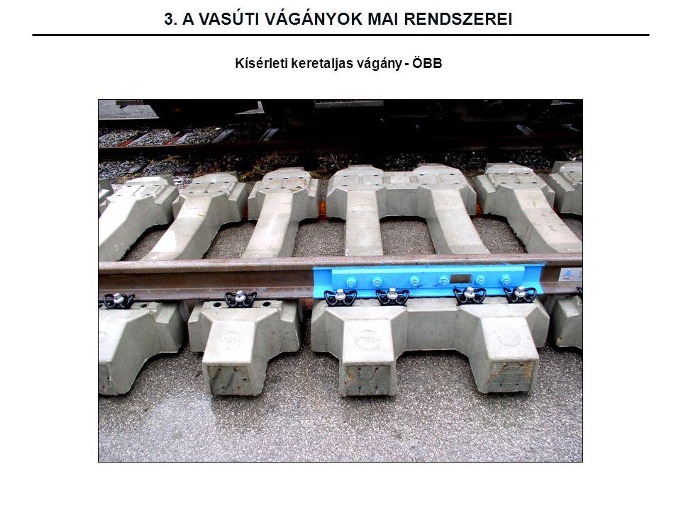 3. A VASÚTI VÁGÁNYOK MAI RENDSZEREI Kísérleti keretaljas vágány - ÖBB
