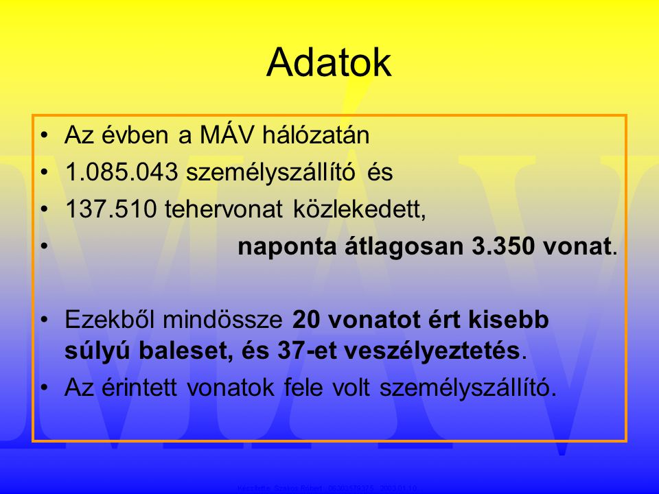 Adatok Az évben a MÁV hálózatán 1.085.043 személyszállító és