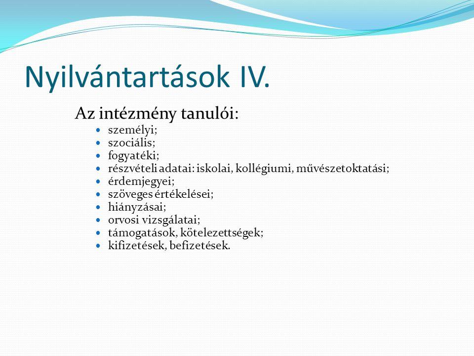 Nyilvántartások IV. Az intézmény tanulói: személyi; szociális;
