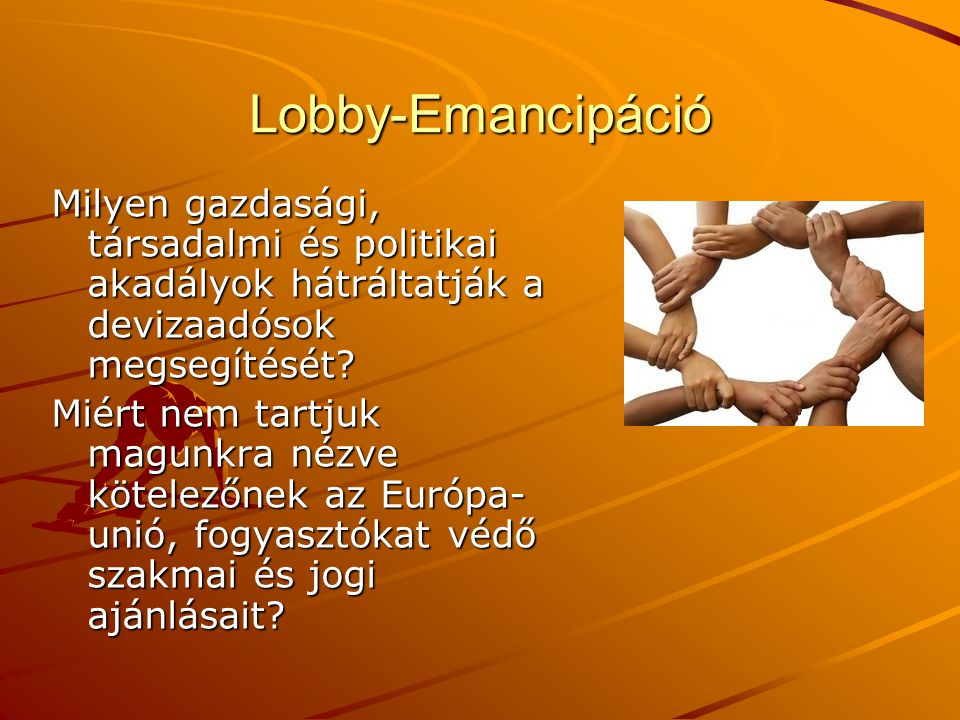 Lobby-Emancipáció Milyen gazdasági, társadalmi és politikai akadályok hátráltatják a devizaadósok megsegítését