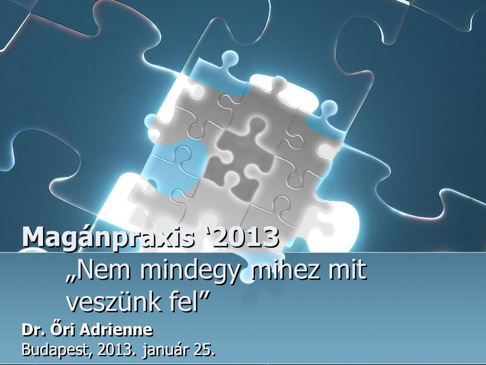 """Magánpraxis '2013 """"Nem mindegy mihez mit veszünk fel"""