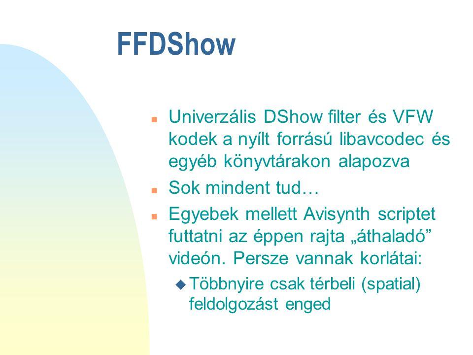 FFDShow Univerzális DShow filter és VFW kodek a nyílt forrású libavcodec és egyéb könyvtárakon alapozva.