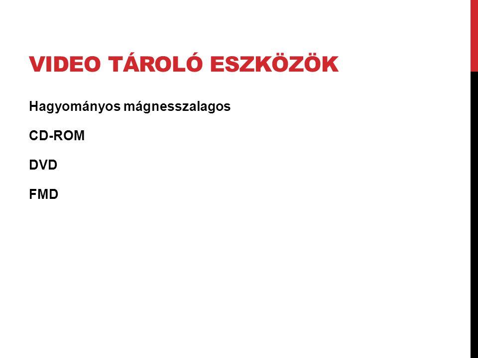 Video tároló eszközök Hagyományos mágnesszalagos CD-ROM DVD FMD