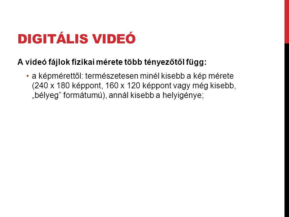 Digitális videó A videó fájlok fizikai mérete több tényezőtől függ: