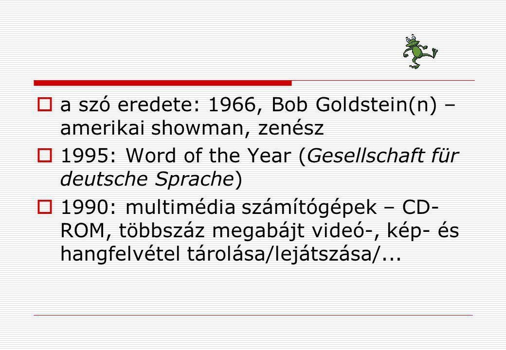 a szó eredete: 1966, Bob Goldstein(n) – amerikai showman, zenész