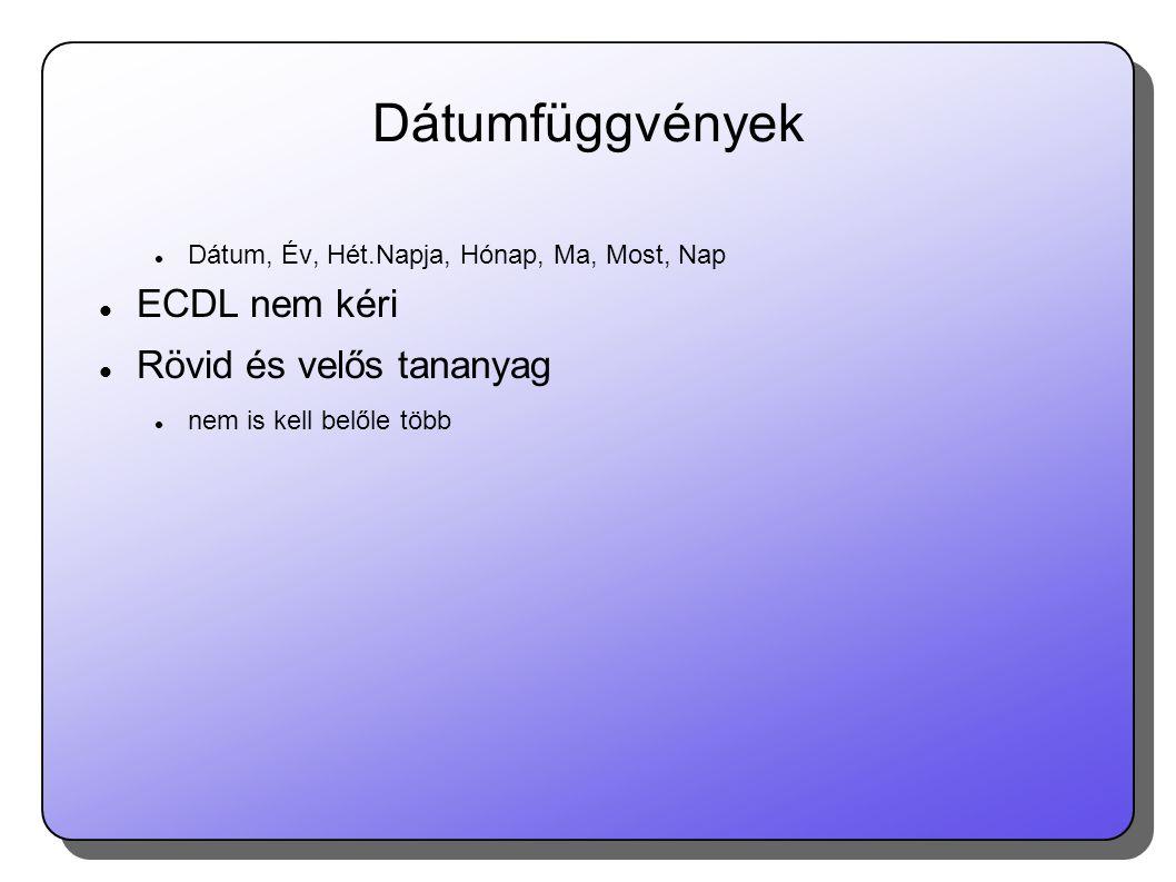 Dátumfüggvények ECDL nem kéri Rövid és velős tananyag