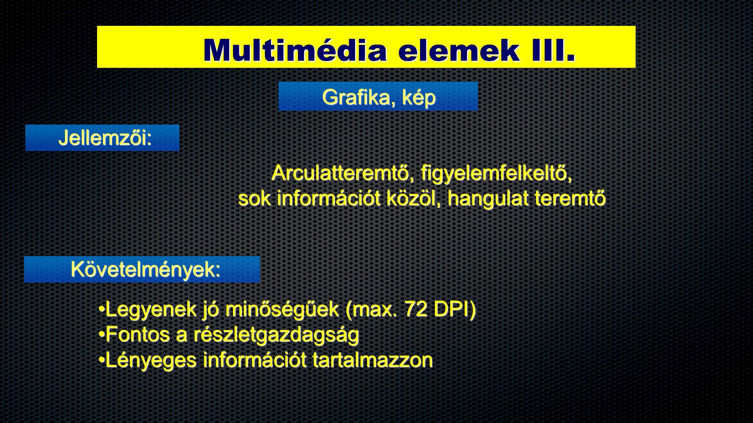 Multimédia elemek III. Grafika, kép Jellemzői: