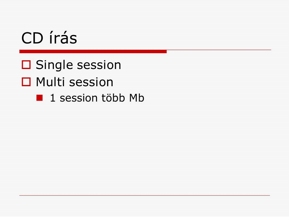 CD írás Single session Multi session 1 session több Mb