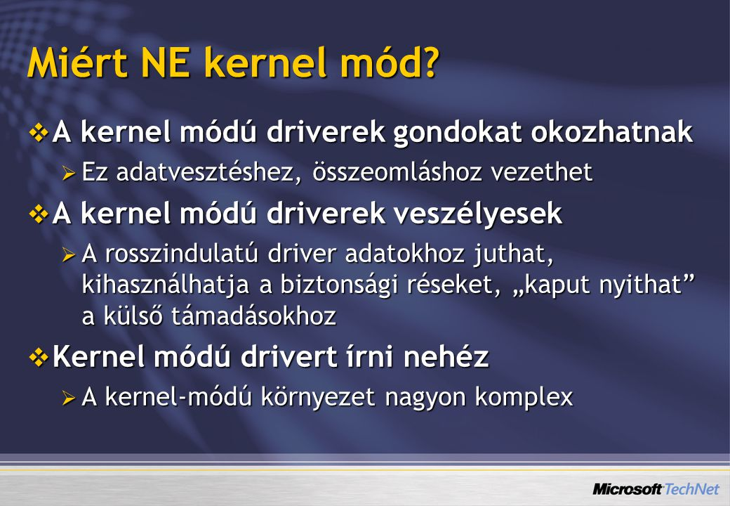 Miért NE kernel mód A kernel módú driverek gondokat okozhatnak