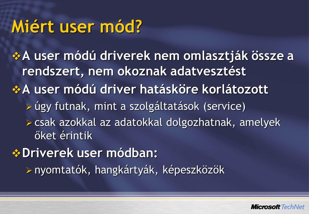 Miért user mód A user módú driverek nem omlasztják össze a rendszert, nem okoznak adatvesztést. A user módú driver hatásköre korlátozott.