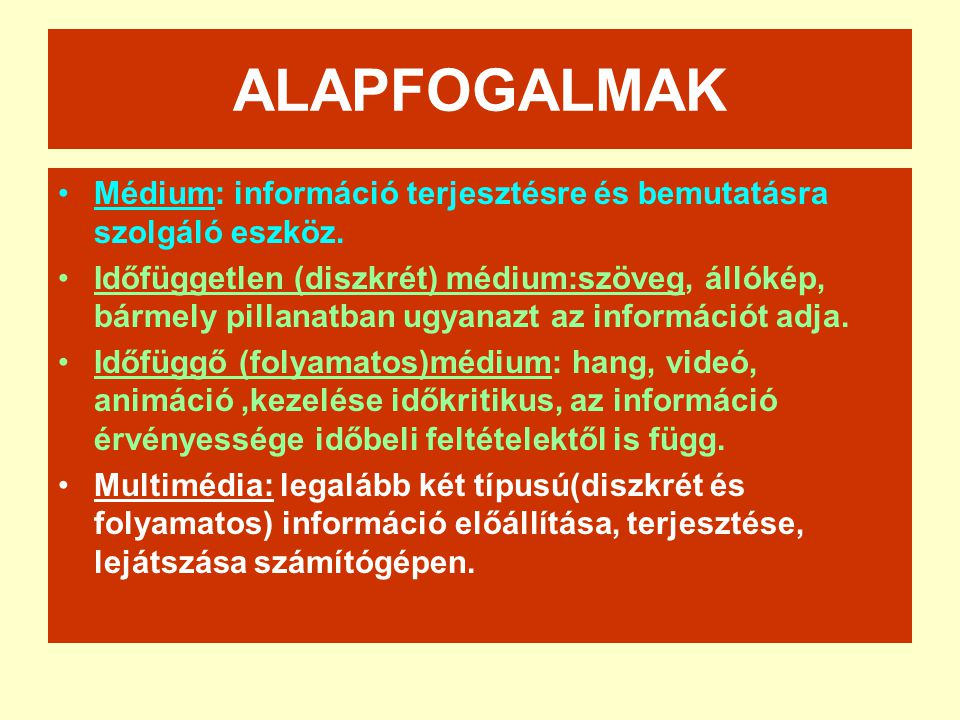 ALAPFOGALMAK Médium: információ terjesztésre és bemutatásra szolgáló eszköz.