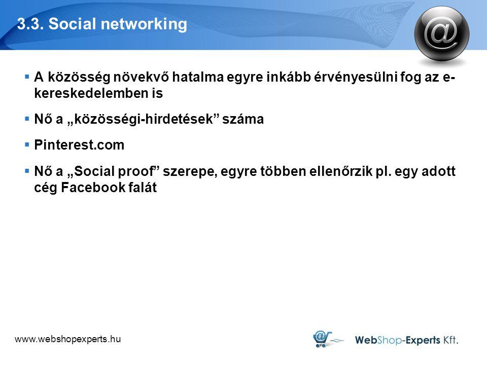 3.3. Social networking A közösség növekvő hatalma egyre inkább érvényesülni fog az e- kereskedelemben is.
