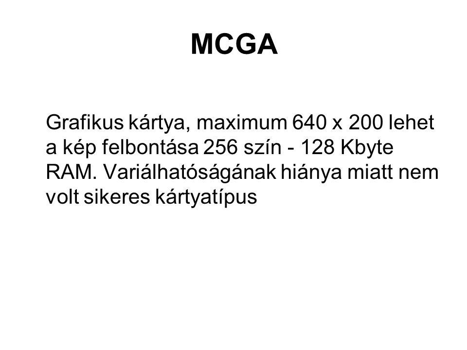 MCGA Grafikus kártya, maximum 640 x 200 lehet a kép felbontása 256 szín - 128 Kbyte RAM.