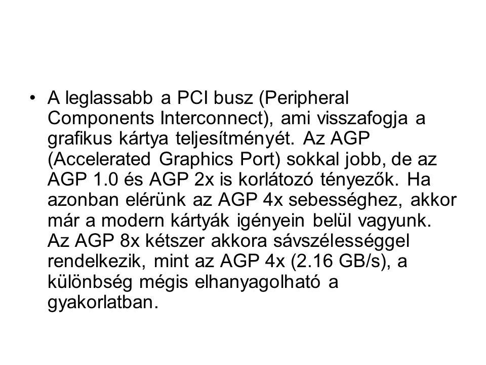A leglassabb a PCI busz (Peripheral Components Interconnect), ami visszafogja a grafikus kártya teljesítményét.