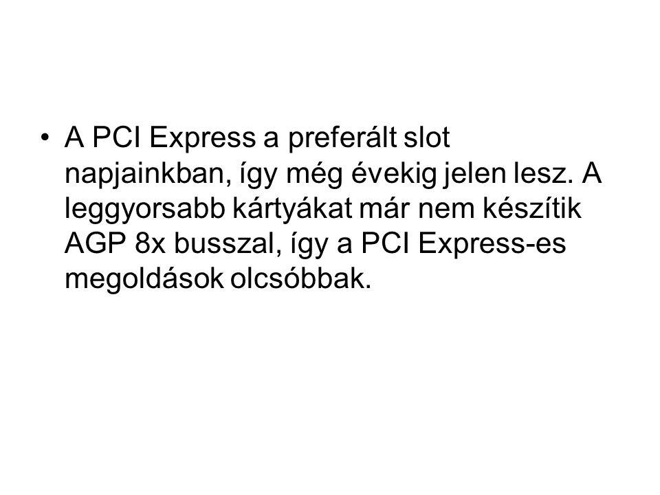 A PCI Express a preferált slot napjainkban, így még évekig jelen lesz