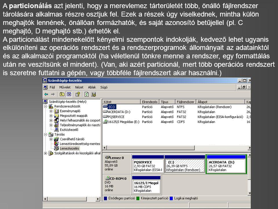A particionálás azt jelenti, hogy a merevlemez tárterületét több, önálló fájlrendszer tárolására alkalmas részre osztjuk fel.