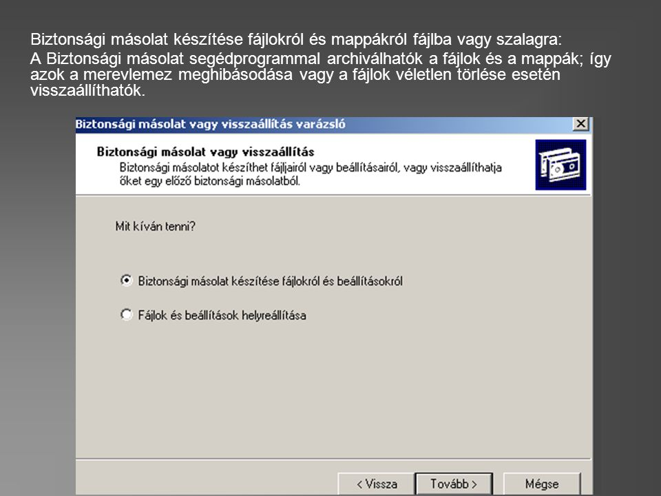 Biztonsági másolat készítése fájlokról és mappákról fájlba vagy szalagra: