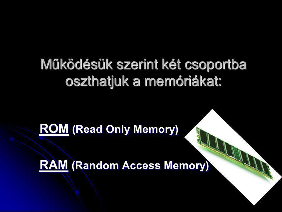 Működésük szerint két csoportba oszthatjuk a memóriákat: