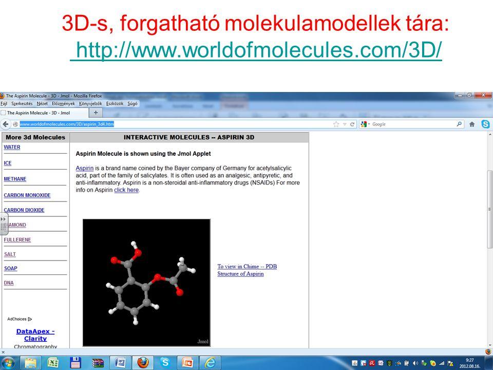 3D-s, forgatható molekulamodellek tára: http://www. worldofmolecules