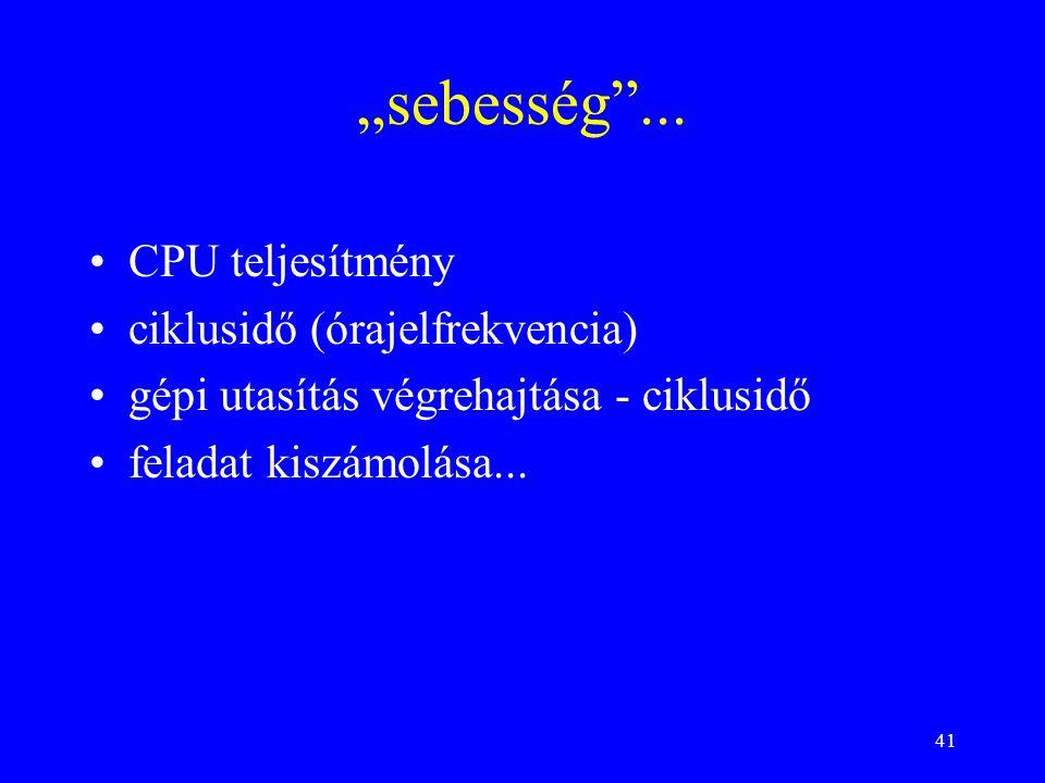 """""""sebesség ... CPU teljesítmény ciklusidő (órajelfrekvencia)"""