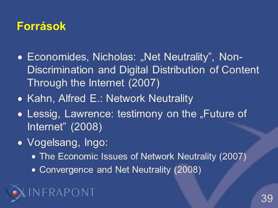 "Források Economides, Nicholas: ""Net Neutrality , Non-Discrimination and Digital Distribution of Content Through the Internet (2007)"