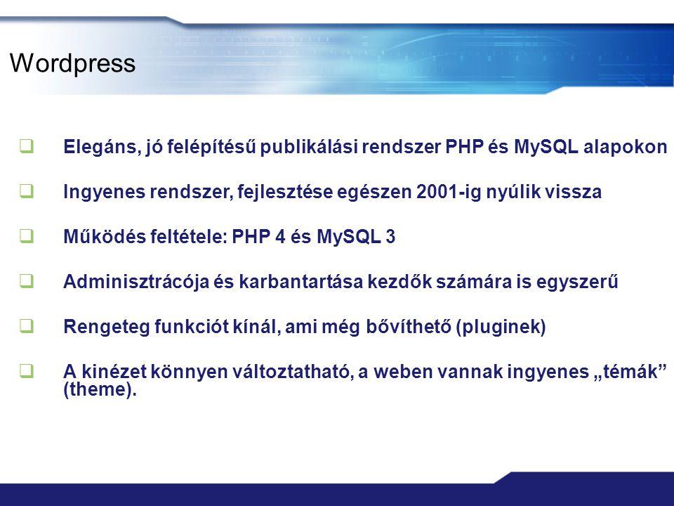 Wordpress Elegáns, jó felépítésű publikálási rendszer PHP és MySQL alapokon. Ingyenes rendszer, fejlesztése egészen 2001-ig nyúlik vissza.