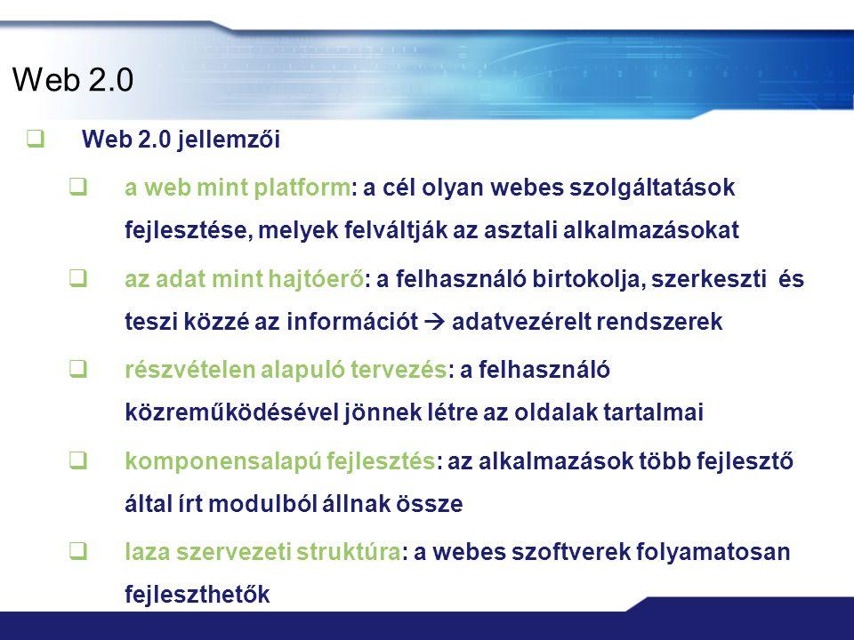 Web 2.0 Web 2.0 jellemzői. a web mint platform: a cél olyan webes szolgáltatások fejlesztése, melyek felváltják az asztali alkalmazásokat.