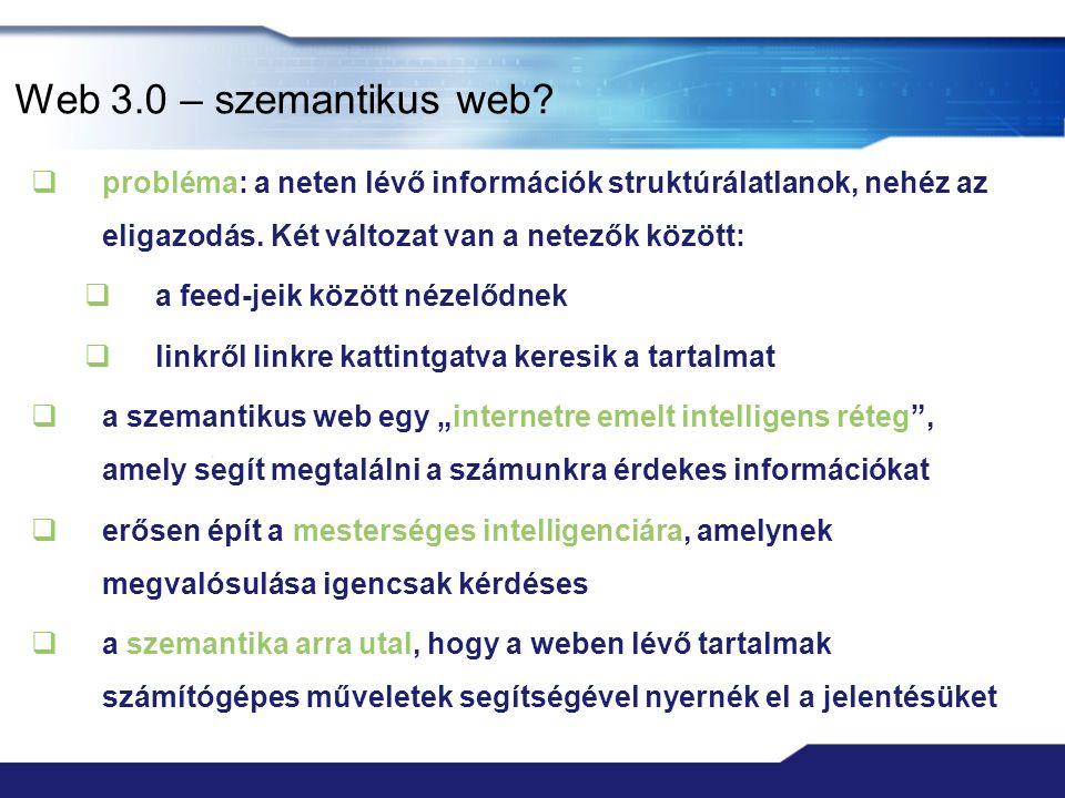 Web 3.0 – szemantikus web probléma: a neten lévő információk struktúrálatlanok, nehéz az eligazodás. Két változat van a netezők között: